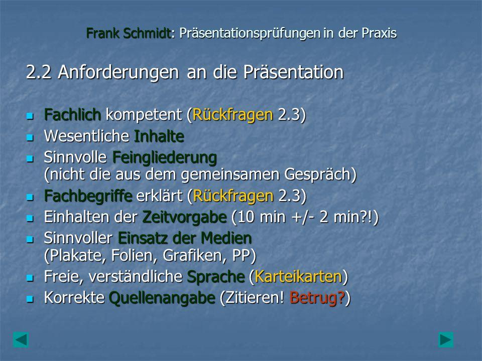 Frank Schmidt: Präsentationsprüfungen in der Praxis 2.3 Rückfragen notwendiges Kontrollinstrument (eigene Arbeit?) notwendiges Kontrollinstrument (eigene Arbeit?) Differenzierungsmöglichkeit (wie weit verstanden.