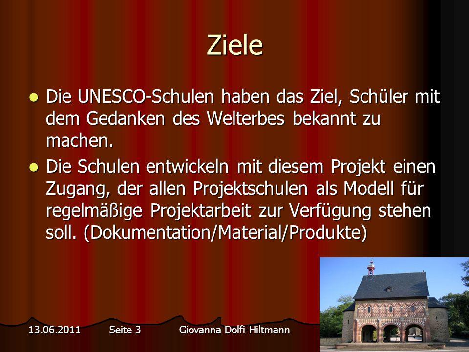 Giovanna Dolfi-Hiltmann13.06.2011 Seite 3 Ziele Die UNESCO-Schulen haben das Ziel, Schüler mit dem Gedanken des Welterbes bekannt zu machen.