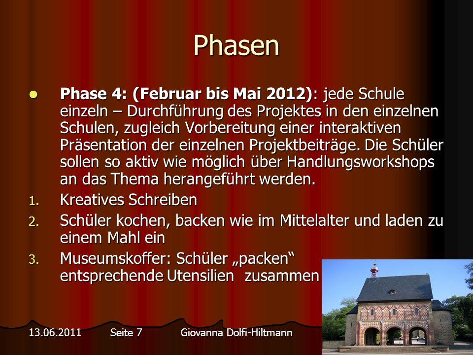 Giovanna Dolfi-Hiltmann13.06.2011 Seite 7 Phasen Phase 4: (Februar bis Mai 2012): jede Schule einzeln – Durchführung des Projektes in den einzelnen Schulen, zugleich Vorbereitung einer interaktiven Präsentation der einzelnen Projektbeiträge.