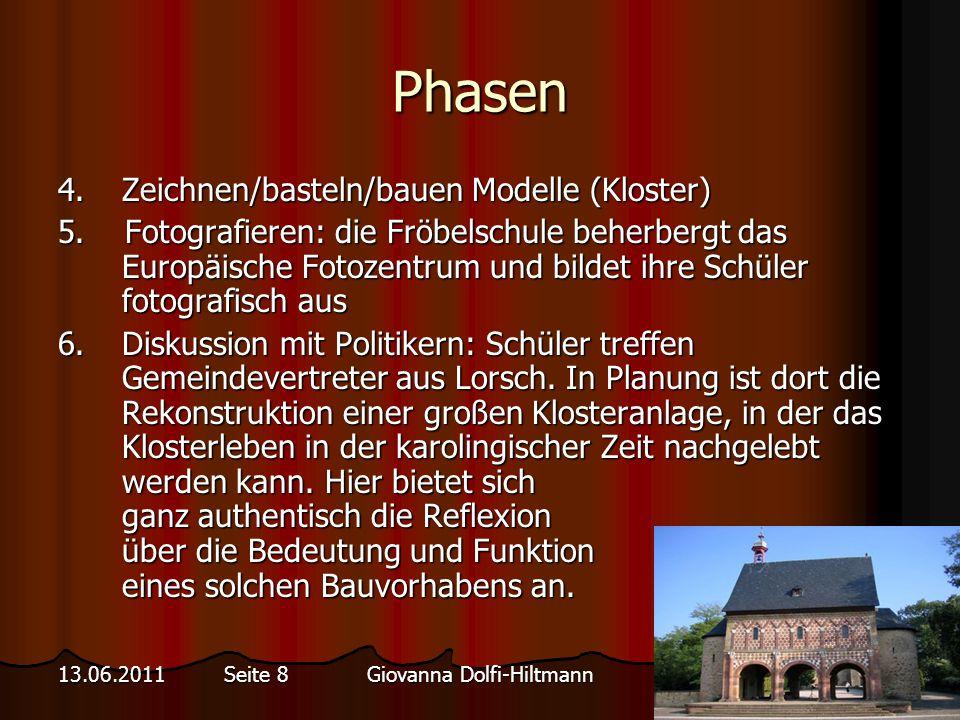 Giovanna Dolfi-Hiltmann13.06.2011 Seite 8 Phasen 4.Zeichnen/basteln/bauen Modelle (Kloster) 5.