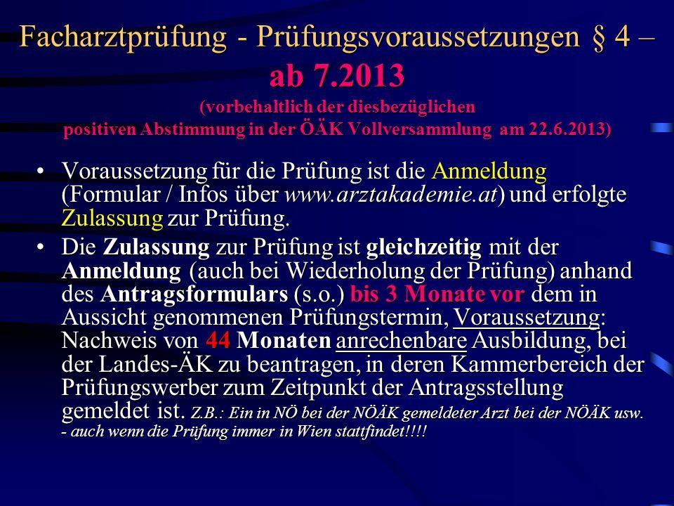 Facharztprüfung - Prüfungsvoraussetzungen § 4 – ab 7.2013 (vorbehaltlich der diesbezüglichen positiven Abstimmung in der ÖÄK Vollversammlung am 22.6.2