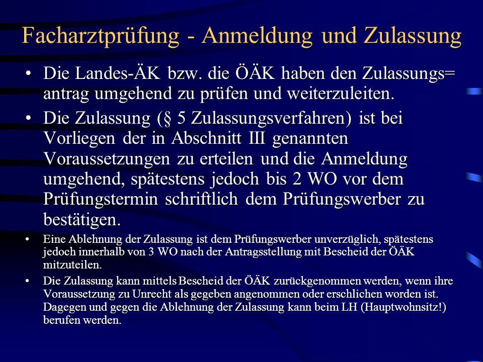 Facharztprüfung - Anmeldung und Zulassung Die Landes-ÄK bzw. die ÖÄK haben den Zulassungs= antrag umgehend zu prüfen und weiterzuleiten.Die Landes-ÄK