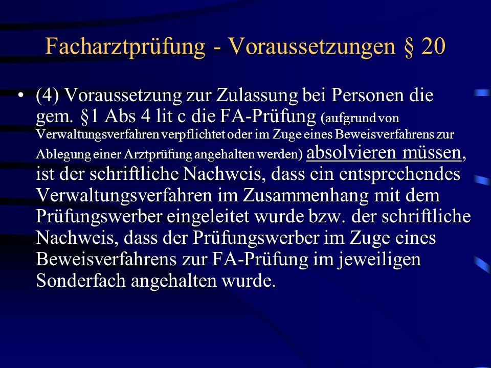 Facharztprüfung - Voraussetzungen § 20 (4) Voraussetzung zur Zulassung bei Personen die gem. §1 Abs 4 lit c die FA-Prüfung (aufgrund von Verwaltungsve
