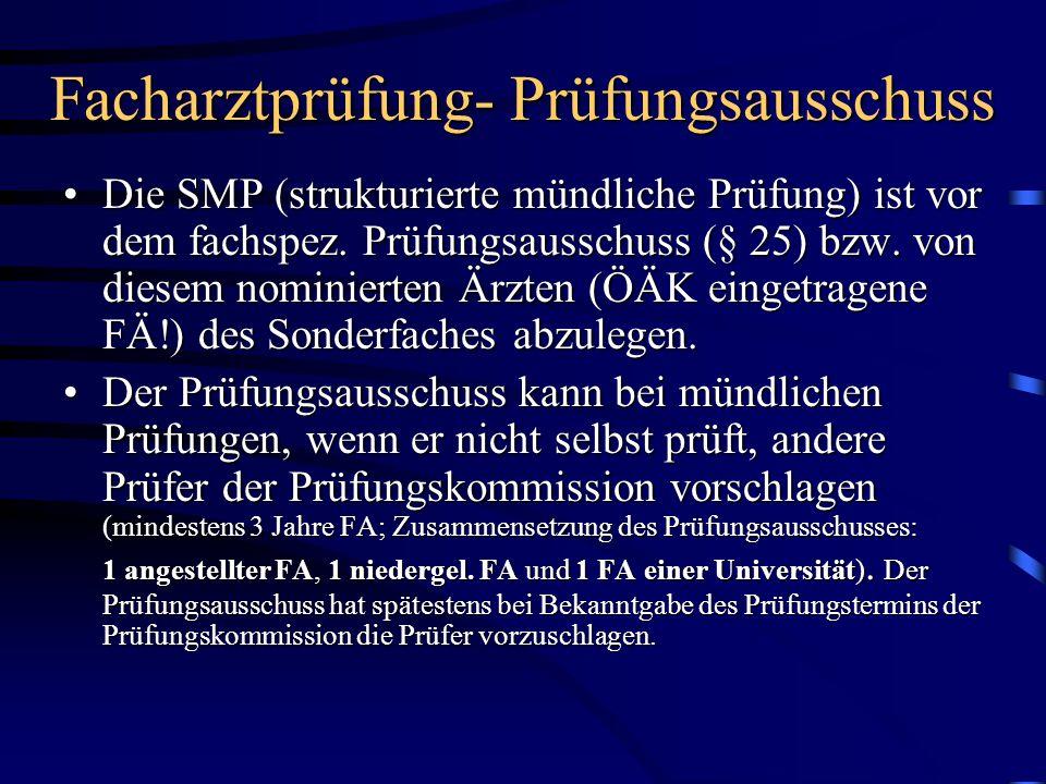 Facharztprüfung- Prüfungsausschuss Die SMP (strukturierte mündliche Prüfung) ist vor dem fachspez. Prüfungsausschuss (§ 25) bzw. von diesem nominierte
