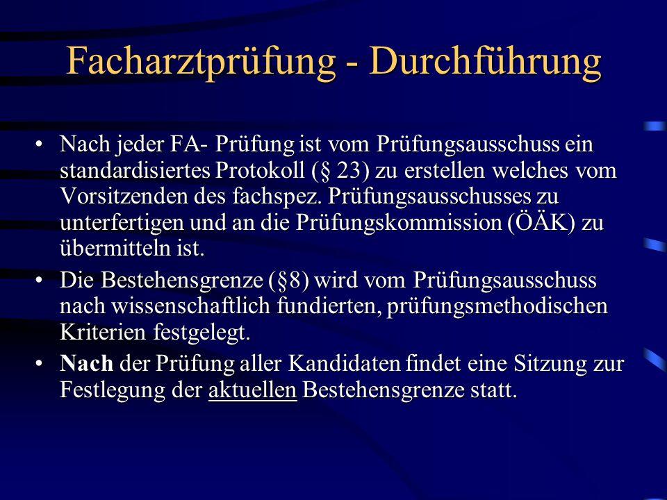 Facharztprüfung - Durchführung Nach jeder FA- Prüfung ist vom Prüfungsausschuss ein standardisiertes Protokoll (§ 23) zu erstellen welches vom Vorsitz