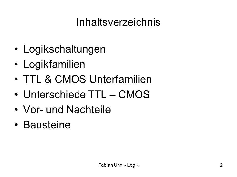 Fabian Undi - Logik2 Inhaltsverzeichnis Logikschaltungen Logikfamilien TTL & CMOS Unterfamilien Unterschiede TTL – CMOS Vor- und Nachteile Bausteine