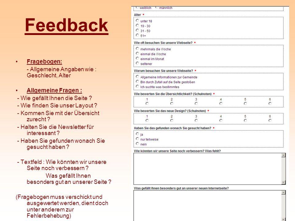 Feedback Fragebogen: - Allgemeine Angaben wie : Geschlecht, Alter Allgemeine Fragen : - Wie gefällt Ihnen die Seite ? - Wie finden Sie unser Layout ?