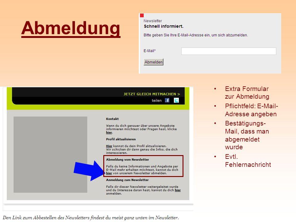 Abmeldung Extra Formular zur Abmeldung Pflichtfeld: E-Mail- Adresse angeben Bestätigungs- Mail, dass man abgemeldet wurde Evtl. Fehlernachricht
