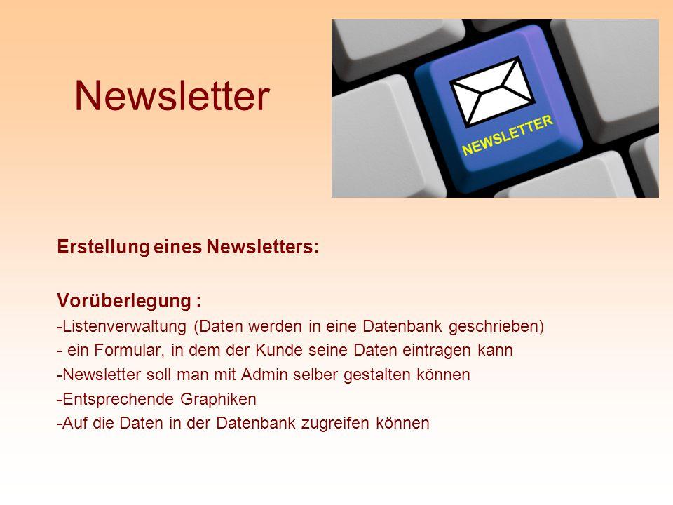 Newsletter Erstellung eines Newsletters: Vorüberlegung : -Listenverwaltung (Daten werden in eine Datenbank geschrieben) - ein Formular, in dem der Kun