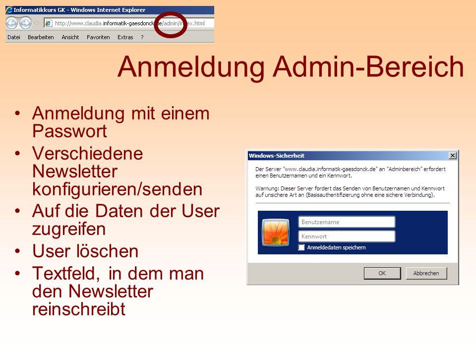 Anmeldung Admin-Bereich Anmeldung mit einem Passwort Verschiedene Newsletter konfigurieren/senden Auf die Daten der User zugreifen User löschen Textfe