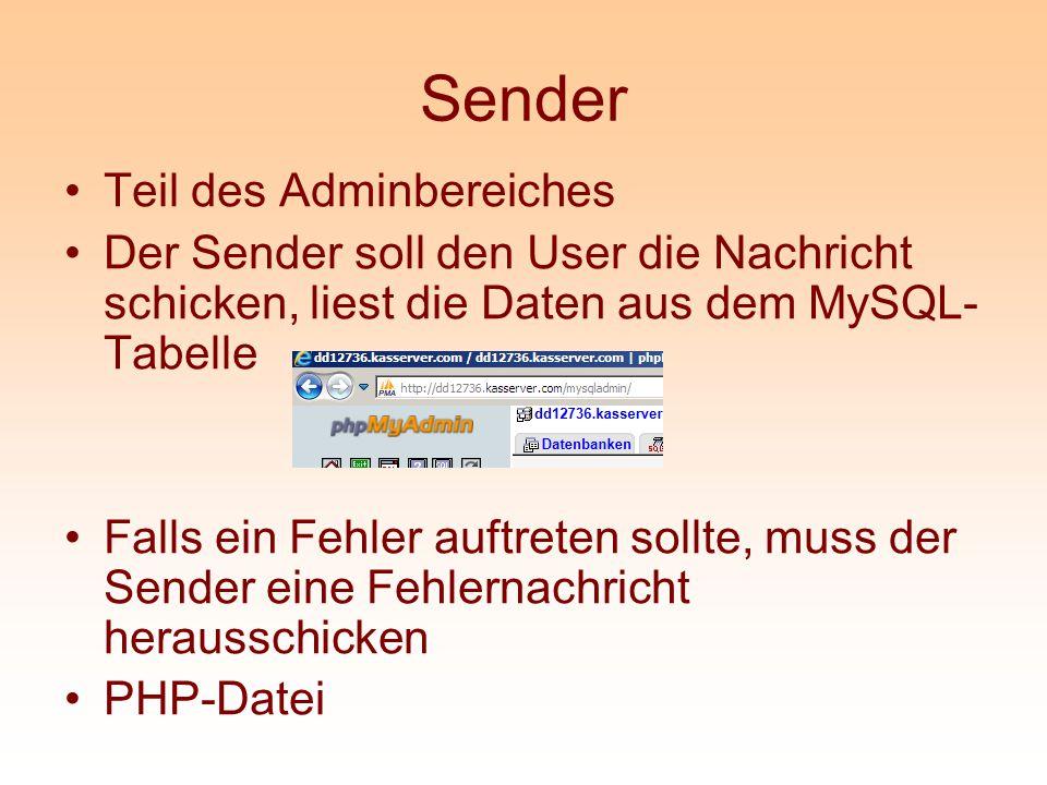 Sender Teil des Adminbereiches Der Sender soll den User die Nachricht schicken, liest die Daten aus dem MySQL- Tabelle Falls ein Fehler auftreten soll