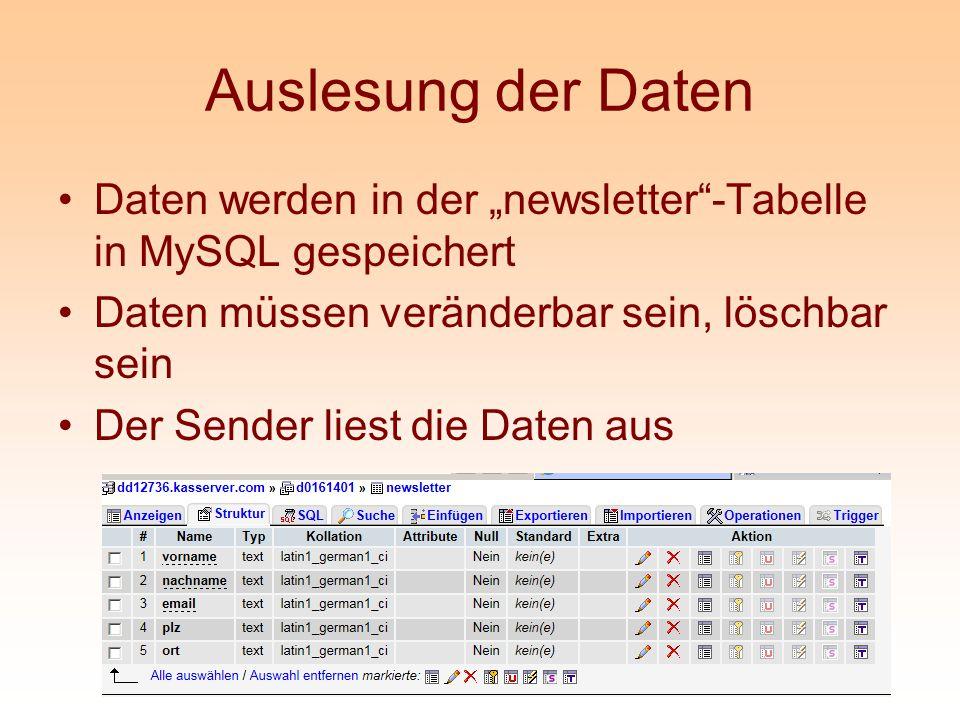 Auslesung der Daten Daten werden in der newsletter-Tabelle in MySQL gespeichert Daten müssen veränderbar sein, löschbar sein Der Sender liest die Date