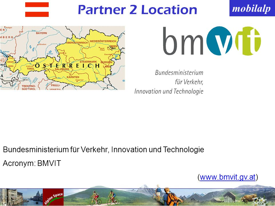 mobilalp Partner 2 Location Bundesministerium für Verkehr, Innovation und Technologie Acronym: BMVIT (www.bmvit.gv.at)