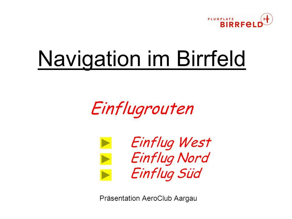 Navigation im Birrfeld Einflugrouten Einflug West Einflug Nord Einflug Süd Präsentation AeroClub Aargau
