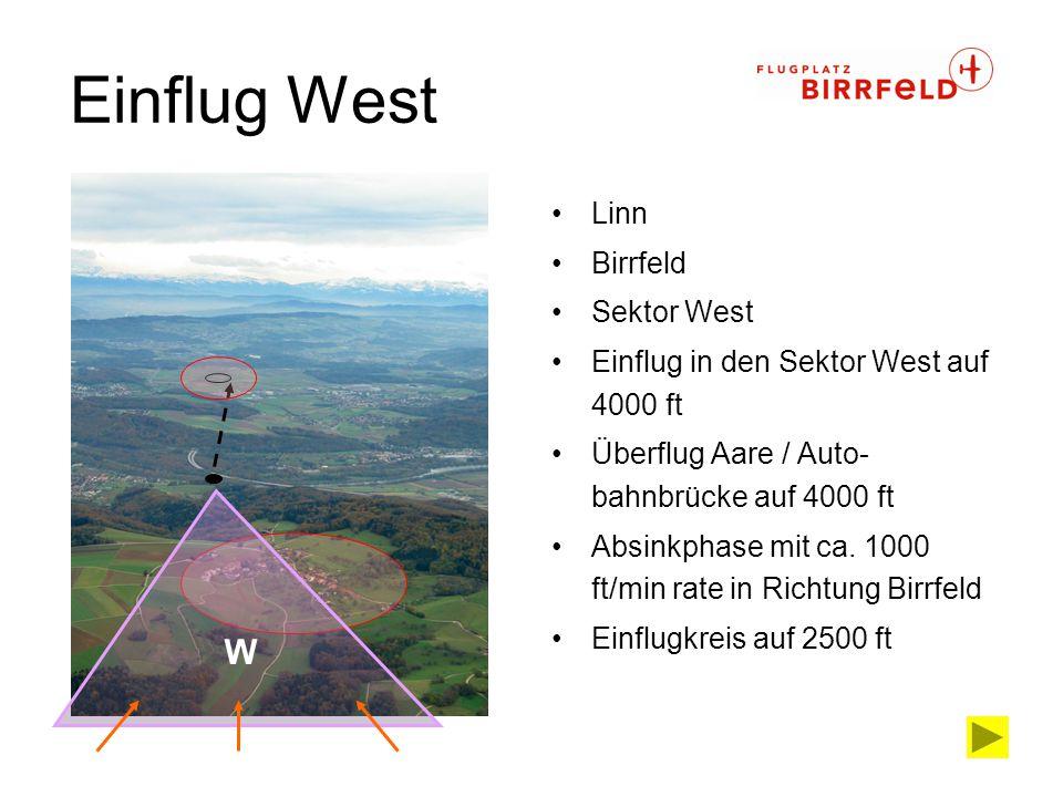 Einflug West Linn Birrfeld Sektor West Einflug in den Sektor West auf 4000 ft Überflug Aare / Auto- bahnbrücke auf 4000 ft Absinkphase mit ca. 1000 ft