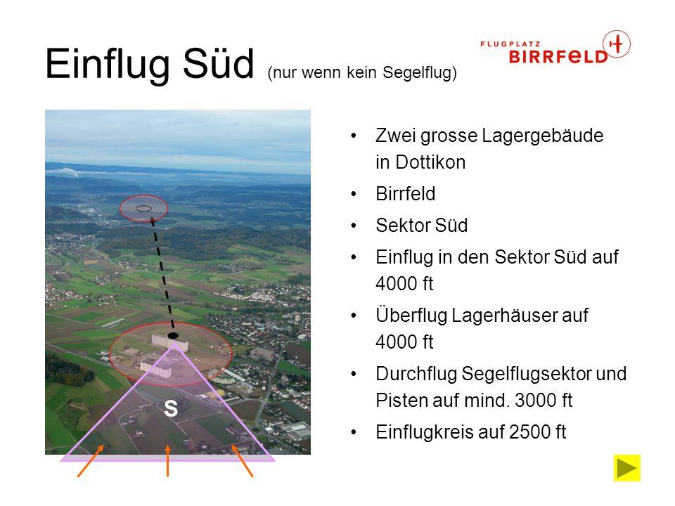 Einflug Süd (nur wenn kein Segelflug) Zwei grosse Lagergebäude in Dottikon Birrfeld Sektor Süd Einflug in den Sektor Süd auf 4000 ft Überflug Lagerhäu