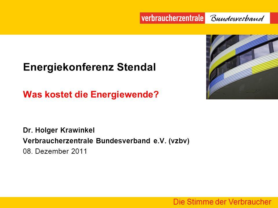 Die Stimme der Verbraucher Energiekonferenz Stendal Was kostet die Energiewende? Dr. Holger Krawinkel Verbraucherzentrale Bundesverband e.V. (vzbv) 08