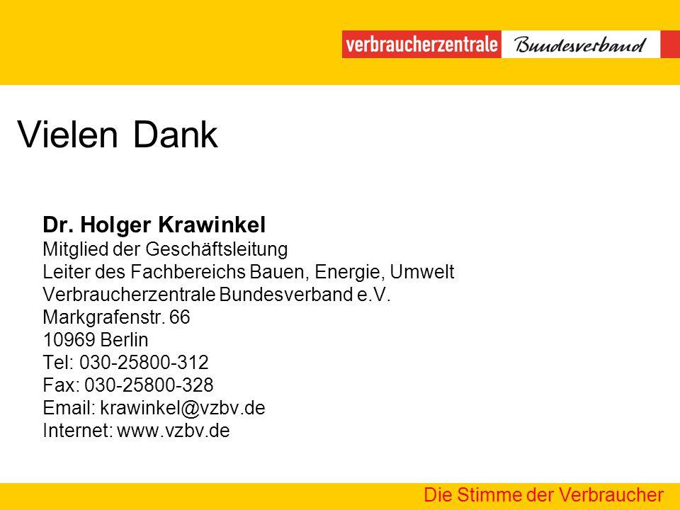 Die Stimme der Verbraucher Vielen Dank Dr. Holger Krawinkel Mitglied der Geschäftsleitung Leiter des Fachbereichs Bauen, Energie, Umwelt Verbraucherze