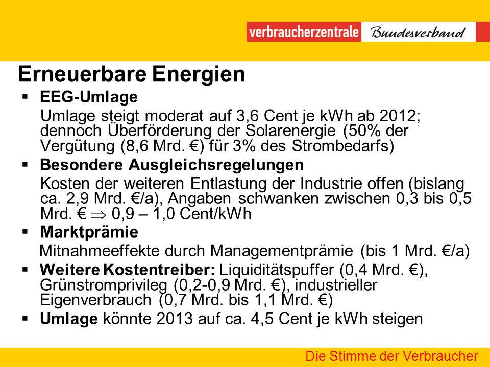 Erneuerbare Energien Die Stimme der Verbraucher EEG-Umlage Umlage steigt moderat auf 3,6 Cent je kWh ab 2012; dennoch Überförderung der Solarenergie (