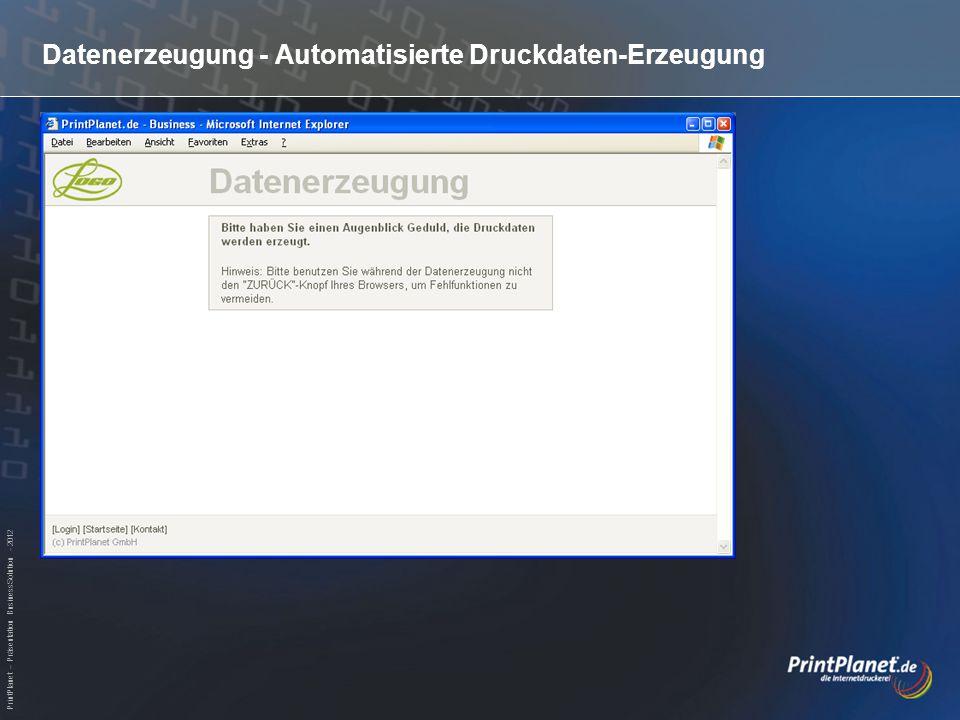 PrintPlanet – Präsentation BusinessSolution - 2012 Datenerzeugung - Automatisierte Druckdaten-Erzeugung