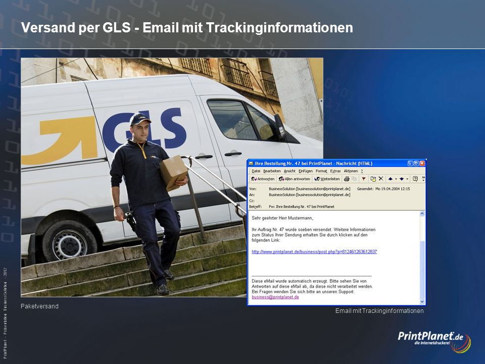 PrintPlanet – Präsentation BusinessSolution - 2012 Versand per GLS - Email mit Trackinginformationen Paketversand Email mit Trackinginformationen