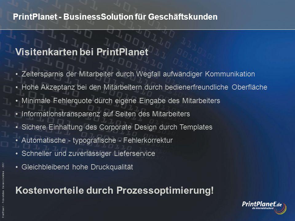 PrintPlanet – Präsentation BusinessSolution - 2012 PrintPlanet - BusinessSolution für Geschäftskunden Visitenkarten bei PrintPlanet Zeitersparnis der