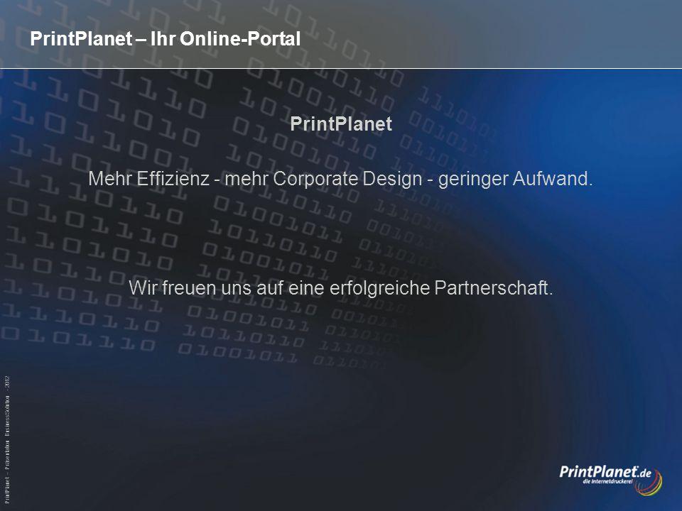 PrintPlanet – Präsentation BusinessSolution - 2012 PrintPlanet – Ihr Online-Portal PrintPlanet Mehr Effizienz - mehr Corporate Design - geringer Aufwa