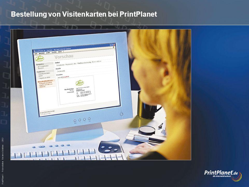 PrintPlanet – Präsentation BusinessSolution - 2012 Bestellung von Visitenkarten bei PrintPlanet