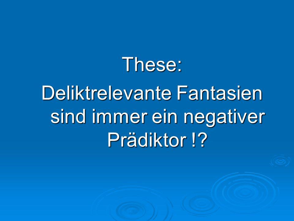 These: Deliktrelevante Fantasien sind immer ein negativer Prädiktor !?