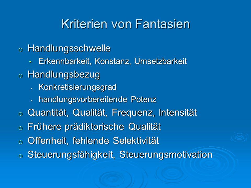 Kriterien von Fantasien o Handlungsschwelle Erkennbarkeit, Konstanz, Umsetzbarkeit Erkennbarkeit, Konstanz, Umsetzbarkeit o Handlungsbezug Konkretisie