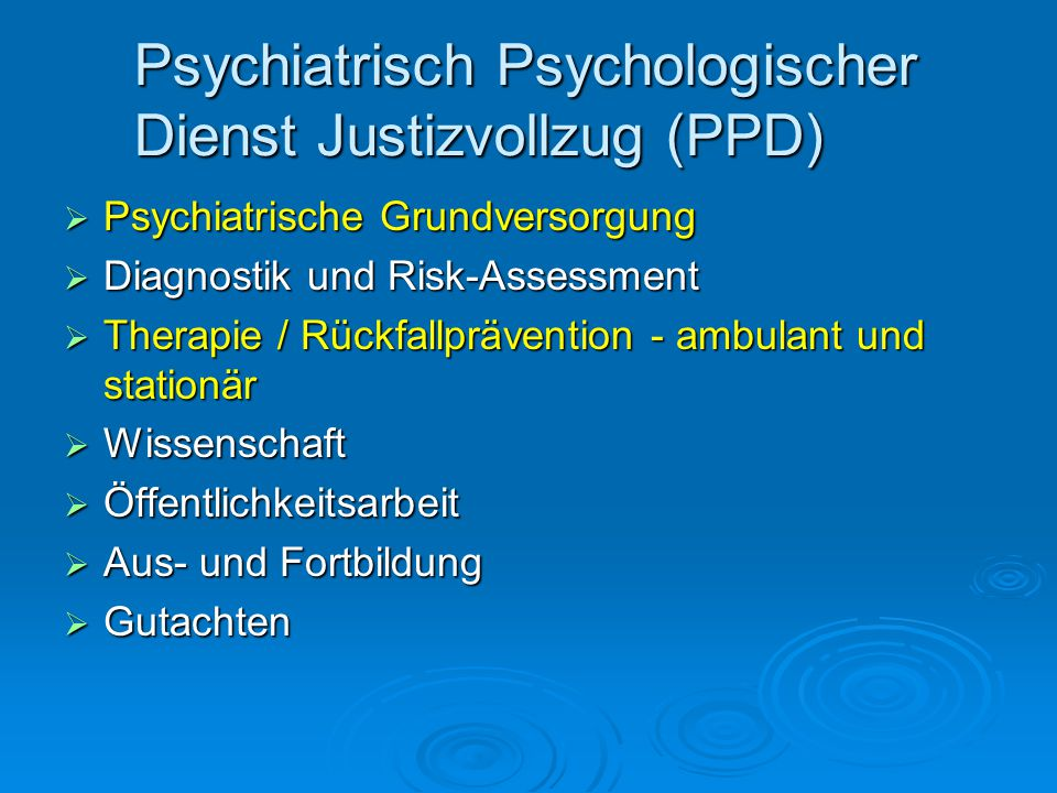 Psychiatrisch Psychologischer Dienst Justizvollzug (PPD) Psychiatrische Grundversorgung Psychiatrische Grundversorgung Diagnostik und Risk-Assessment