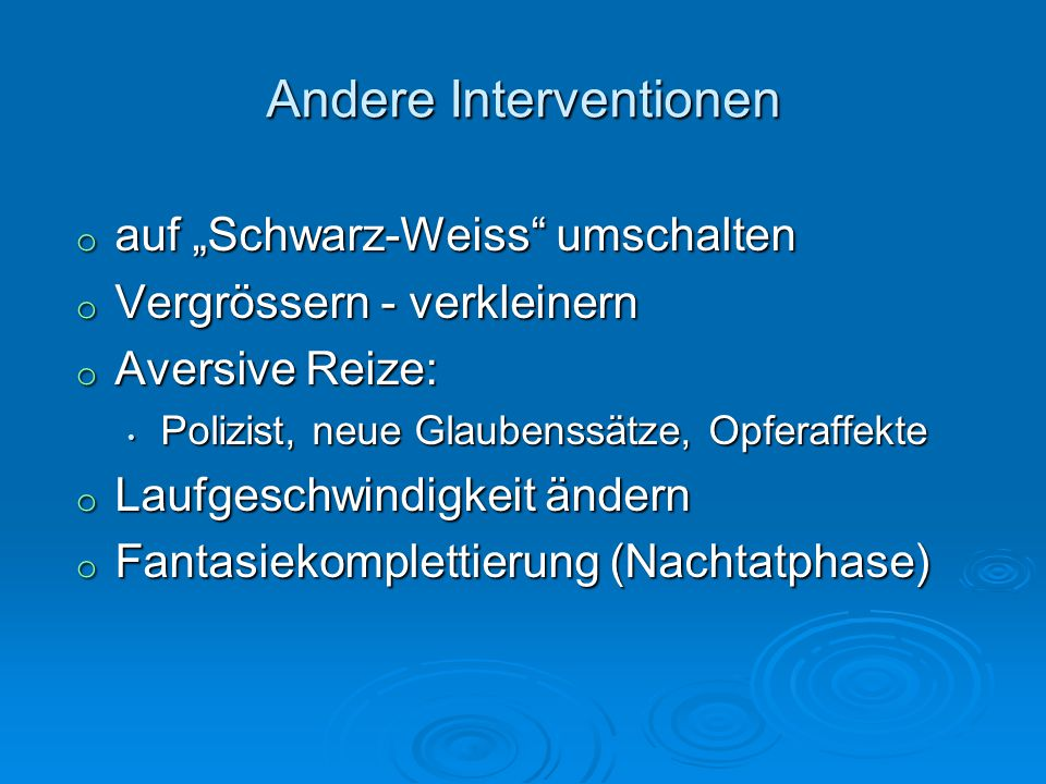 Andere Interventionen o auf Schwarz-Weiss umschalten o Vergrössern - verkleinern o Aversive Reize: Polizist, neue Glaubenssätze, Opferaffekte Polizist