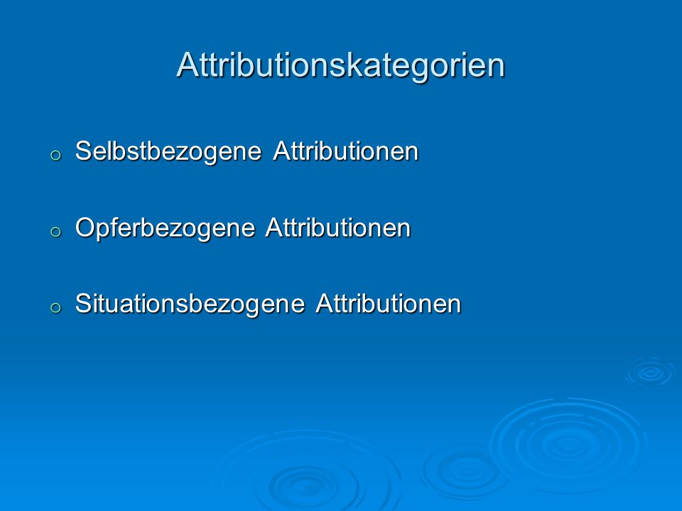 Attributionskategorien o Selbstbezogene Attributionen o Opferbezogene Attributionen o Situationsbezogene Attributionen