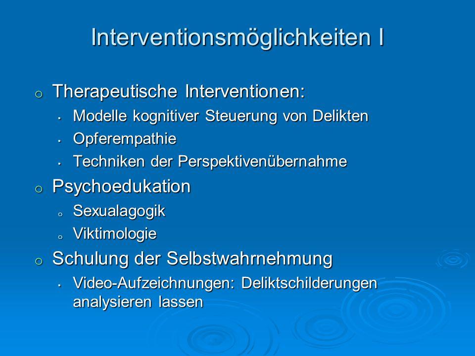 Interventionsmöglichkeiten I o Therapeutische Interventionen: Modelle kognitiver Steuerung von Delikten Modelle kognitiver Steuerung von Delikten Opfe