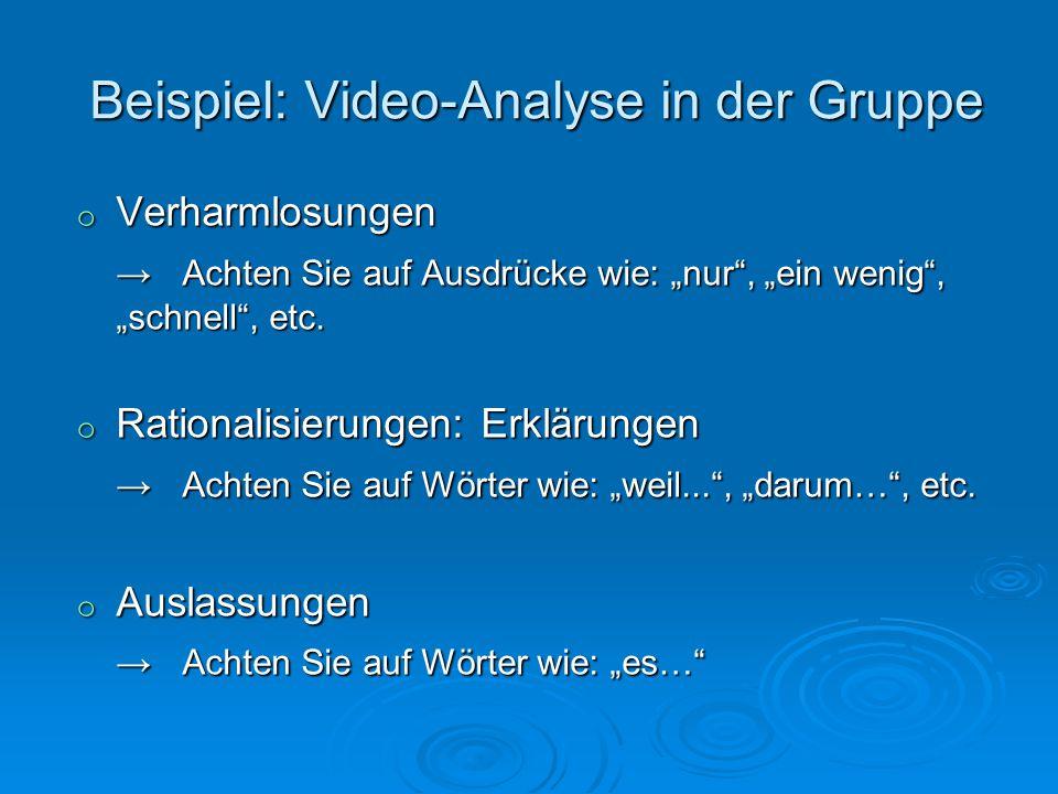 Beispiel: Video-Analyse in der Gruppe Beispiel: Video-Analyse in der Gruppe o Verharmlosungen Achten Sie auf Ausdrücke wie: nur, ein wenig, schnell, e