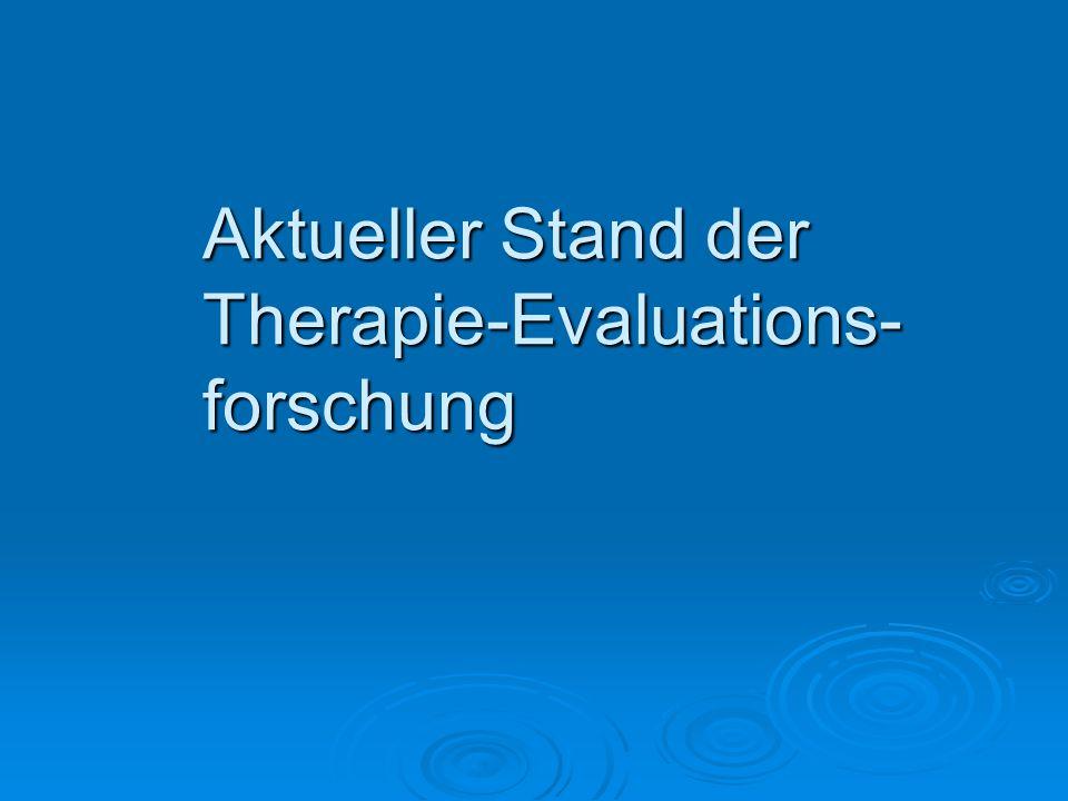 Aktueller Stand der Therapie-Evaluations- forschung