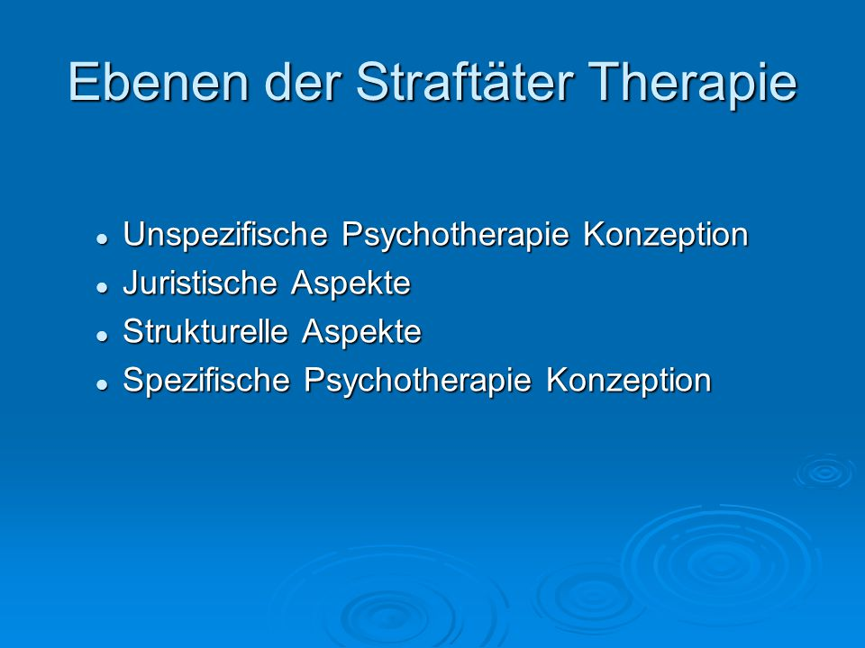 Ebenen der Straftäter Therapie Unspezifische Psychotherapie Konzeption Unspezifische Psychotherapie Konzeption Juristische Aspekte Juristische Aspekte