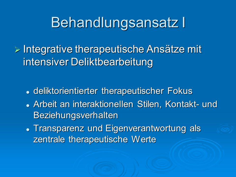 Behandlungsansatz I Integrative therapeutische Ansätze mit intensiver Deliktbearbeitung Integrative therapeutische Ansätze mit intensiver Deliktbearbe