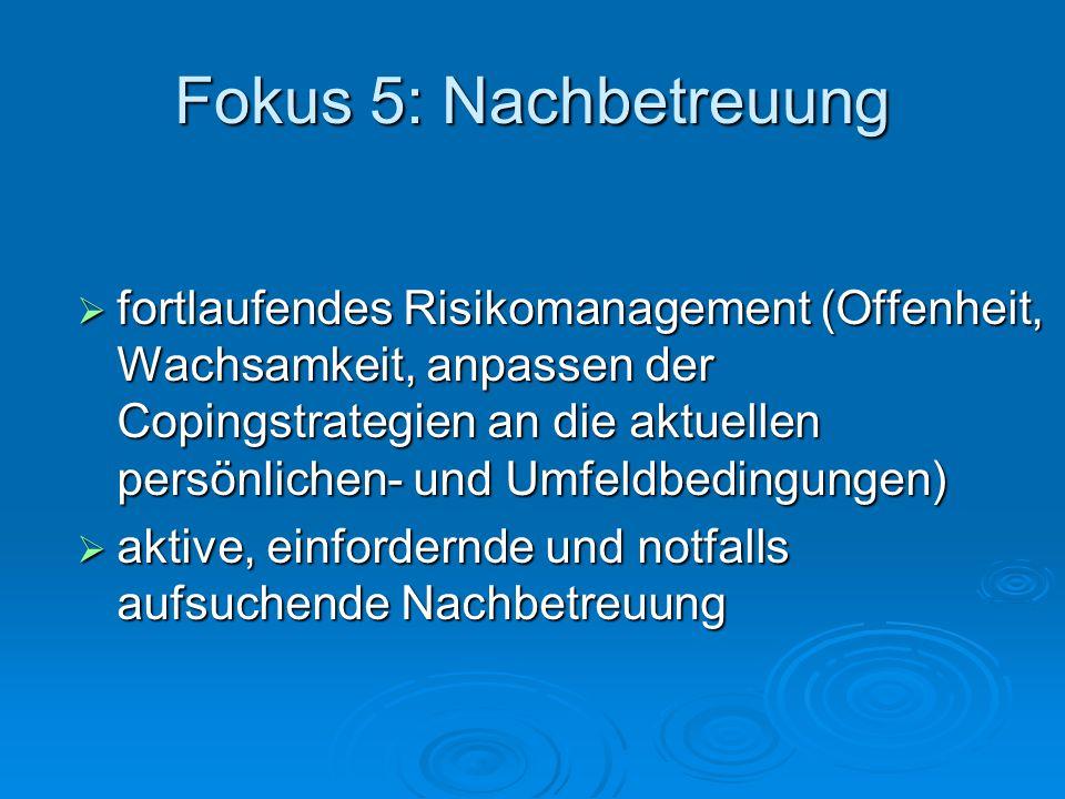 Fokus 5: Nachbetreuung fortlaufendes Risikomanagement (Offenheit, Wachsamkeit, anpassen der Copingstrategien an die aktuellen persönlichen- und Umfeld
