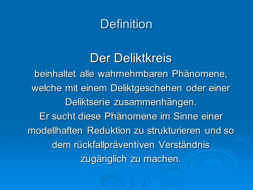 Definition Der Deliktkreis beinhaltet alle wahrnehmbaren Phänomene, welche mit einem Deliktgeschehen oder einer Deliktserie zusammenhängen. Er sucht d