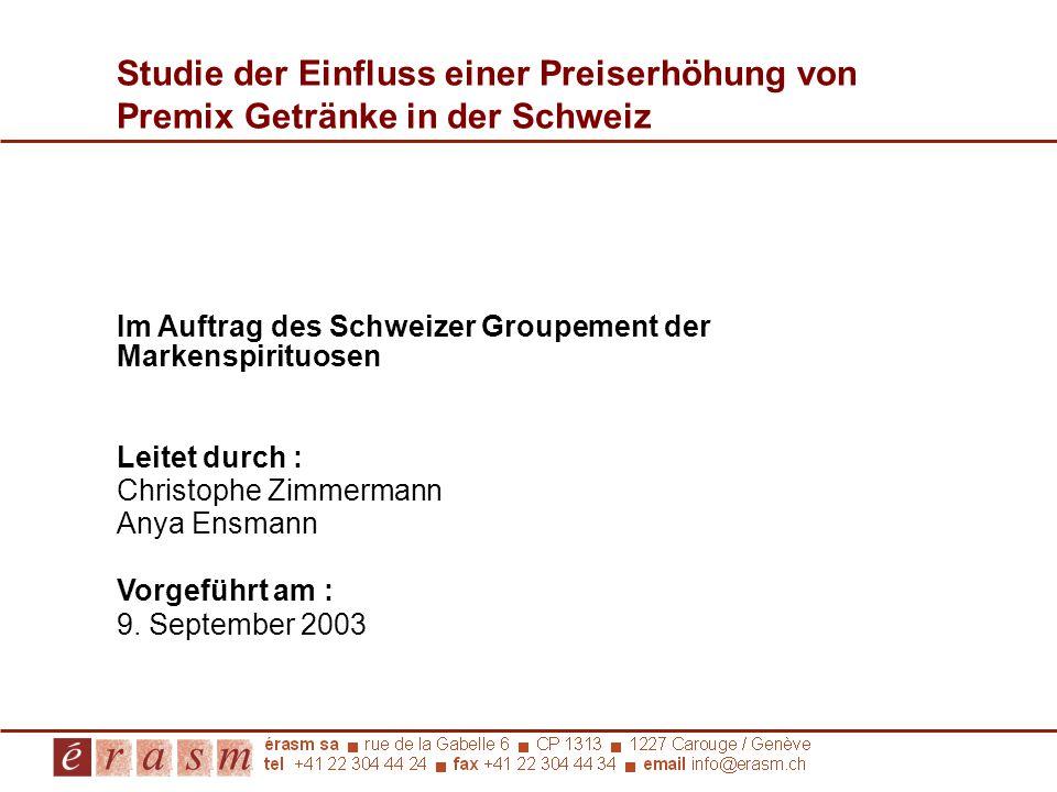 Studie der Einfluss einer Preiserhöhung von Premix Getränke in der Schweiz Im Auftrag des Schweizer Groupement der Markenspirituosen Leitet durch : Ch