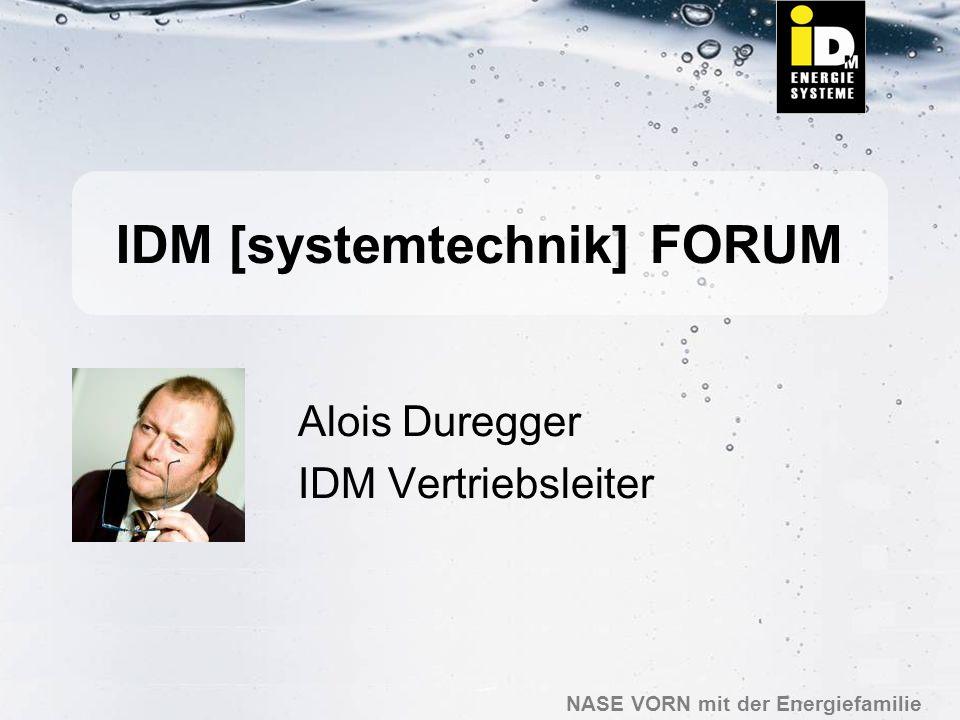 NASE VORN mit der Energiefamilie IDM [systemtechnik] FORUM Alois Duregger IDM Vertriebsleiter