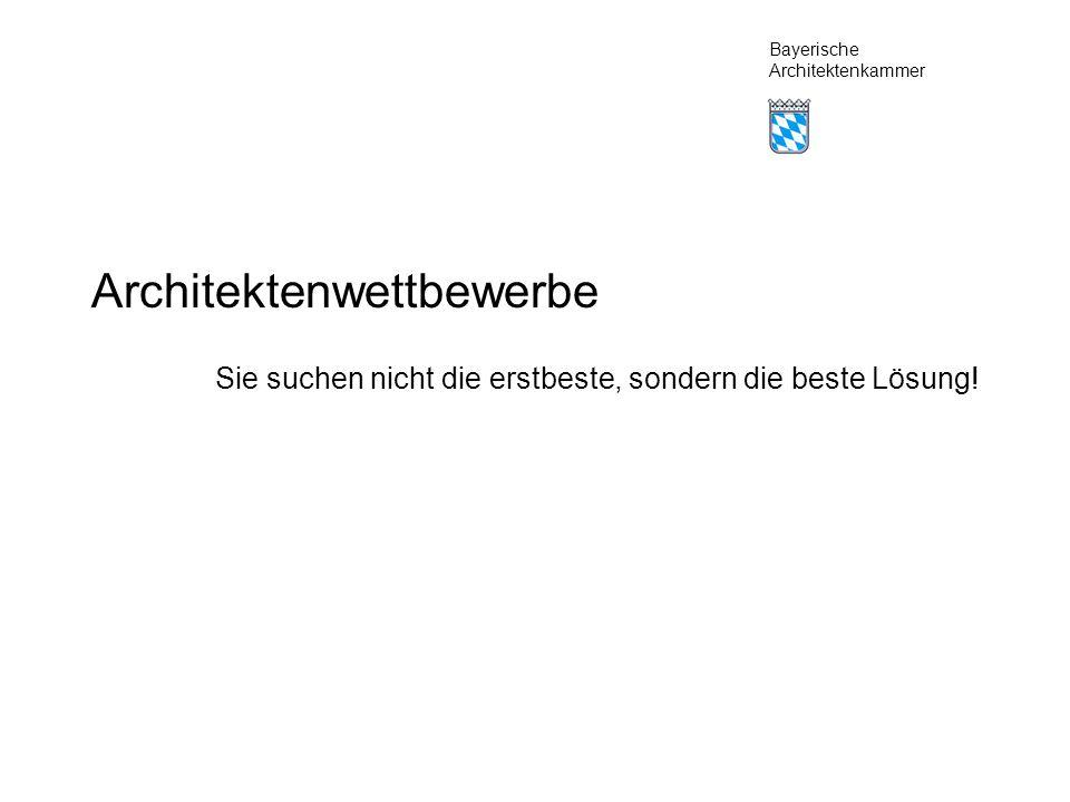 Bayerische Architektenkammer Architektenwettbewerbe Sie suchen nicht die erstbeste, sondern die beste Lösung!