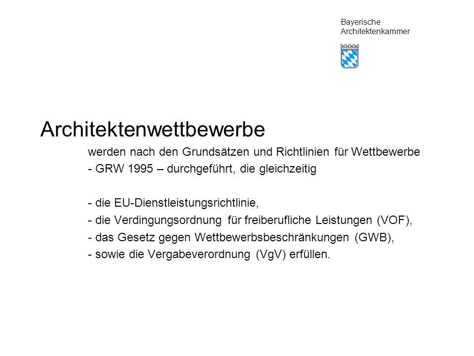 Bayerische Architektenkammer Architektenwettbewerbe können - Ideenwettbewerbe ohne unmittelbare Umsetzungsabsicht oder Realisierungswettbewerbe sein - in ein- oder mehrstufigen Verfahren zur Anwendung kommen - im Vereinfachten Verfahren mit reduzierter Leistung und Kosten abgehalten werden