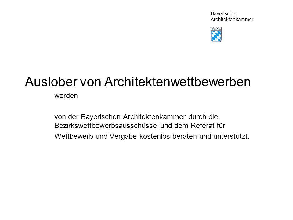 Auslober von Architektenwettbewerben werden von der Bayerischen Architektenkammer durch die Bezirkswettbewerbsausschüsse und dem Referat für Wettbewerb und Vergabe kostenlos beraten und unterstützt.