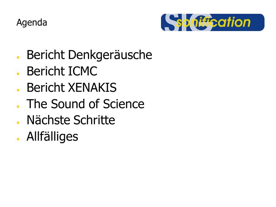 Agenda Bericht Denkgeräusche Bericht ICMC Bericht XENAKIS The Sound of Science Nächste Schritte Allfälliges