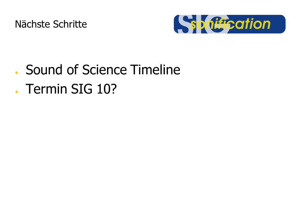 Nächste Schritte Sound of Science Timeline Termin SIG 10