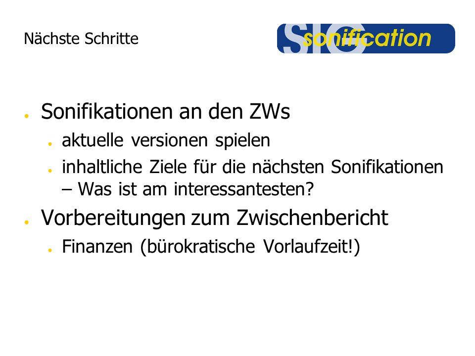 Nächste Schritte Sonifikationen an den ZWs aktuelle versionen spielen inhaltliche Ziele für die nächsten Sonifikationen – Was ist am interessantesten.