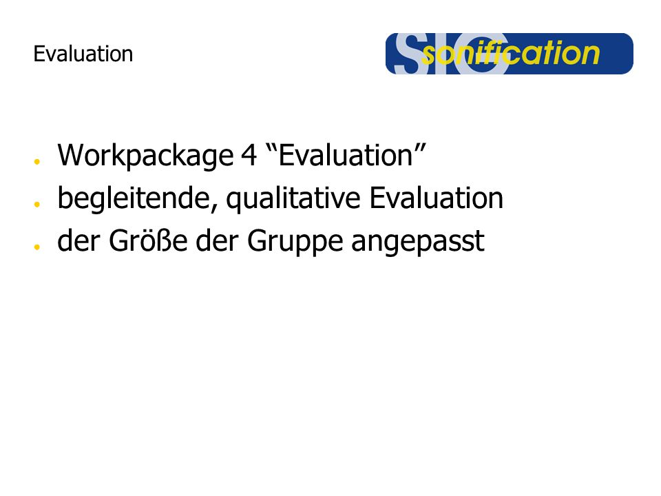 Evaluation Workpackage 4 Evaluation begleitende, qualitative Evaluation der Größe der Gruppe angepasst