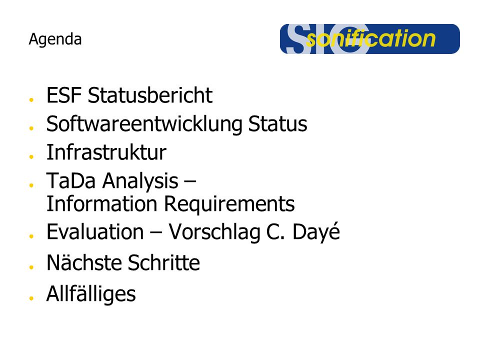 Agenda ESF Statusbericht Softwareentwicklung Status Infrastruktur TaDa Analysis – Information Requirements Evaluation – Vorschlag C. Dayé Nächste Schr